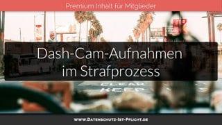Dash-Cam-Aufnahmen Strafprozess – ein zulässiges Beweismittel?