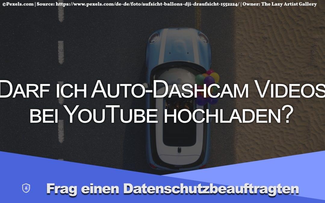 Darf ich Auto-Dashcam Videos bei YouTube hochladen?